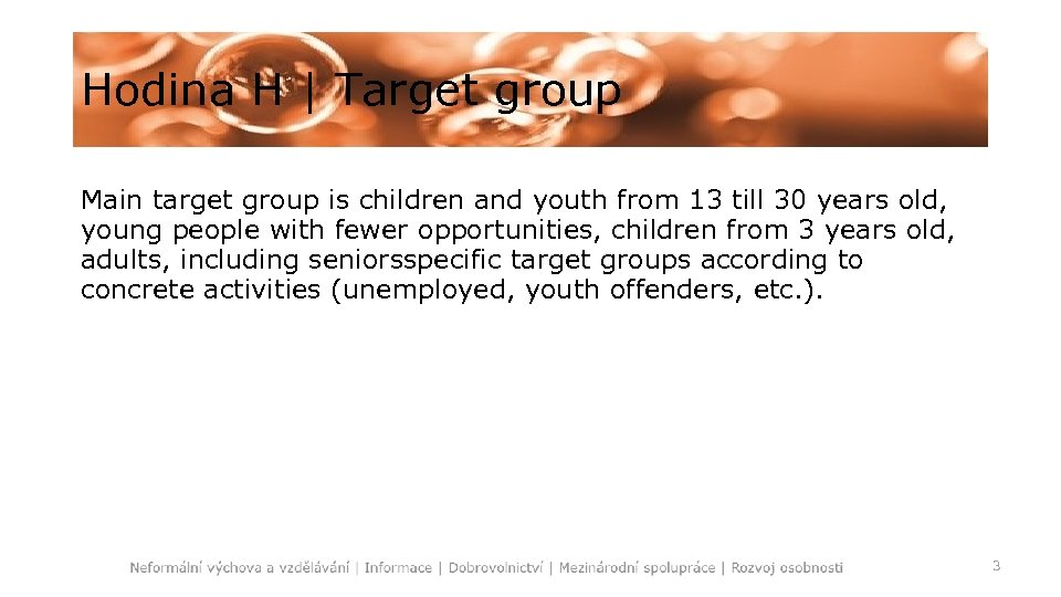 Hodina H   Target group Main target group is children and youth from 13
