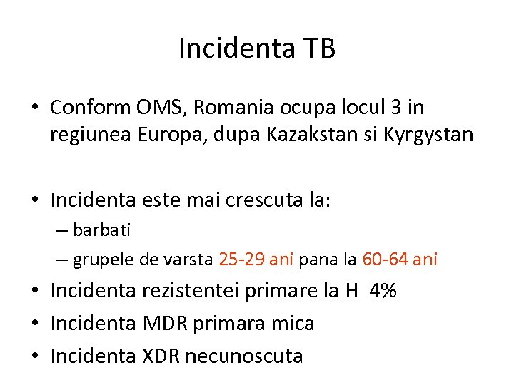 Incidenta TB • Conform OMS, Romania ocupa locul 3 in regiunea Europa, dupa Kazakstan