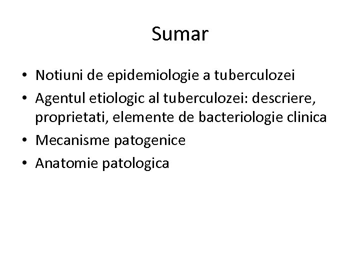 Sumar • Notiuni de epidemiologie a tuberculozei • Agentul etiologic al tuberculozei: descriere, proprietati,