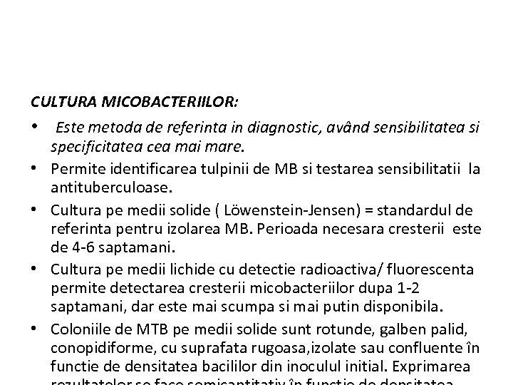 CULTURA MICOBACTERIILOR: • Este metoda de referinta in diagnostic, având sensibilitatea si • •