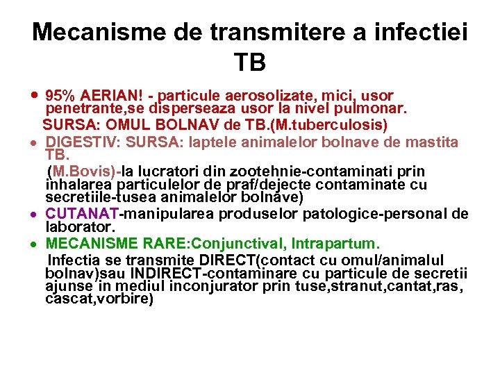 Mecanisme de transmitere a infectiei TB 95% AERIAN! - particule aerosolizate, mici, usor penetrante,