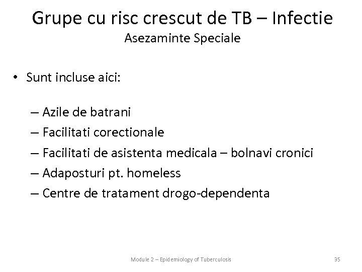 Grupe cu risc crescut de TB – Infectie Asezaminte Speciale • Sunt incluse aici:
