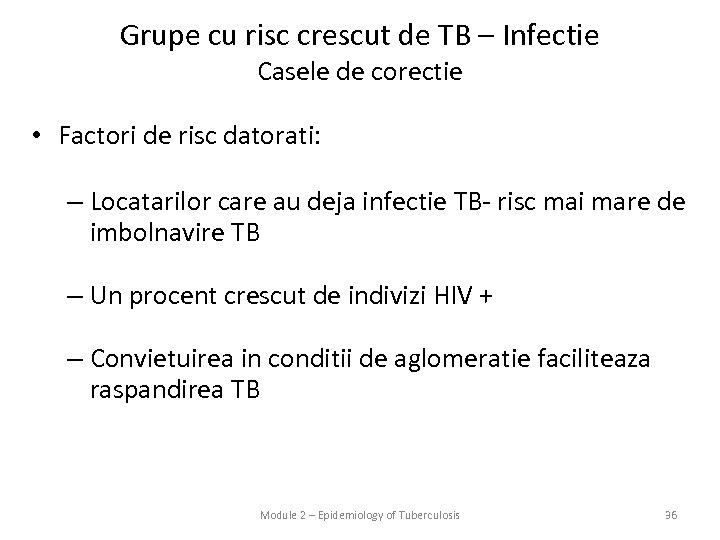 Grupe cu risc crescut de TB – Infectie Casele de corectie • Factori de