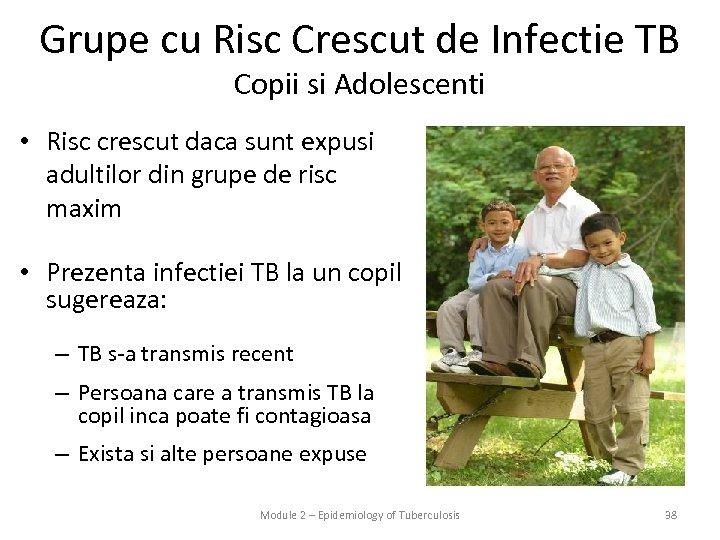 Grupe cu Risc Crescut de Infectie TB Copii si Adolescenti • Risc crescut daca