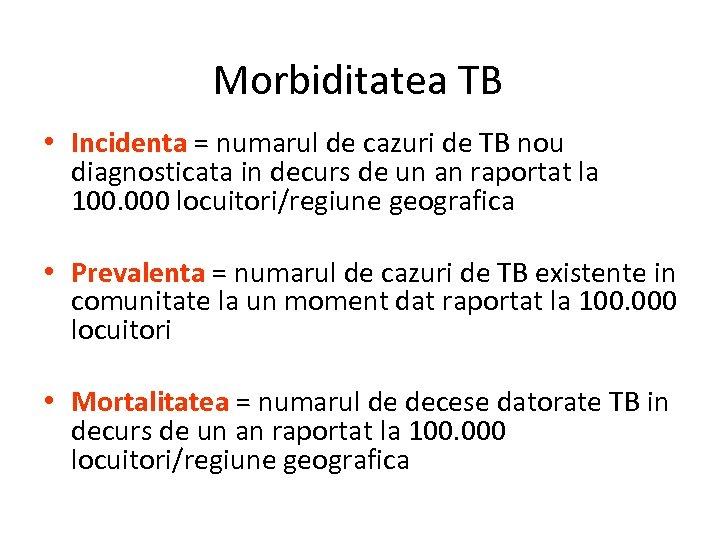 Morbiditatea TB • Incidenta = numarul de cazuri de TB nou diagnosticata in decurs