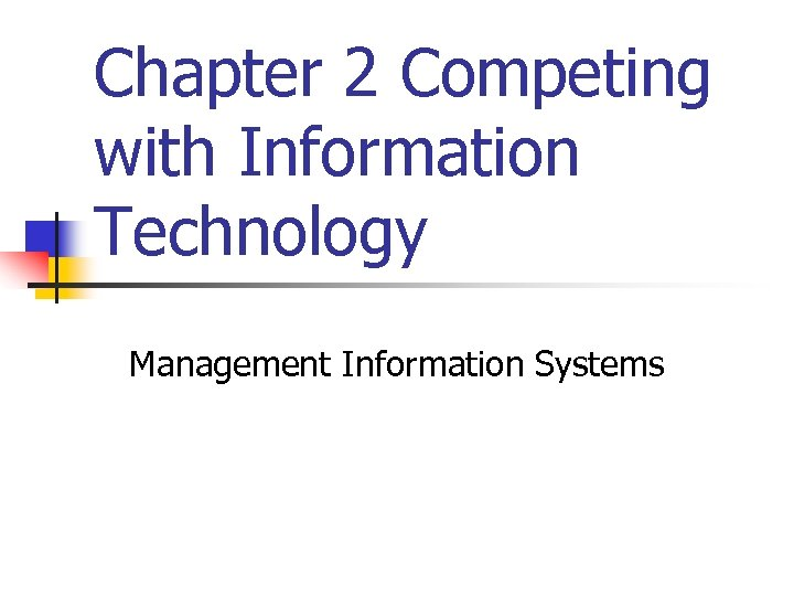 Chapter 2 Competing with Information Technology Management Information Systems