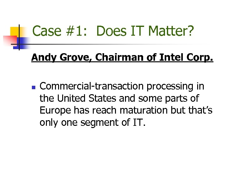 Case #1: Does IT Matter? Andy Grove, Chairman of Intel Corp. n Commercial-transaction processing