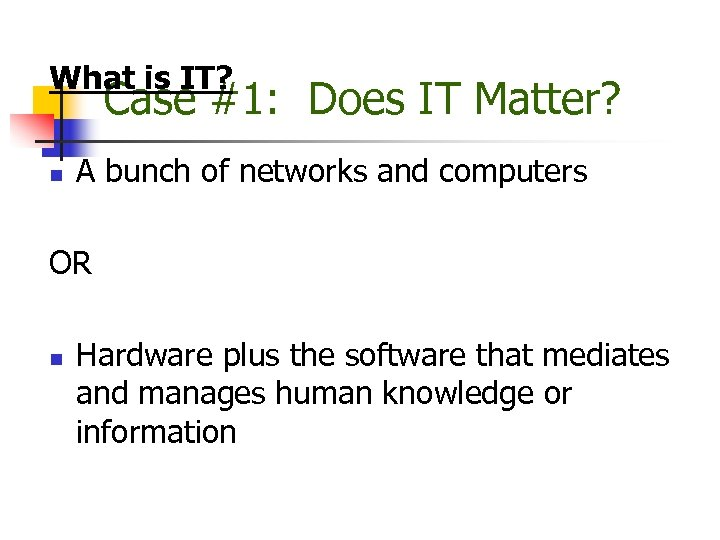 What is IT? Case #1: Does IT Matter? n A bunch of networks and
