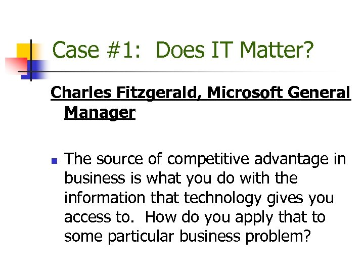 Case #1: Does IT Matter? Charles Fitzgerald, Microsoft General Manager n The source of