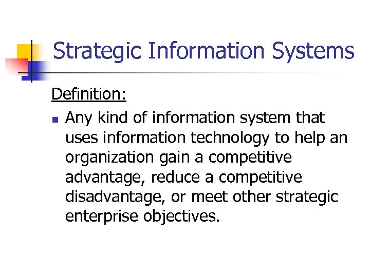 Strategic Information Systems Definition: n Any kind of information system that uses information technology