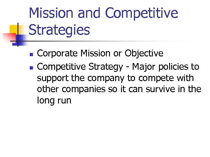 Mission and Competitive Strategies n n Corporate Mission or Objective Competitive Strategy - Major