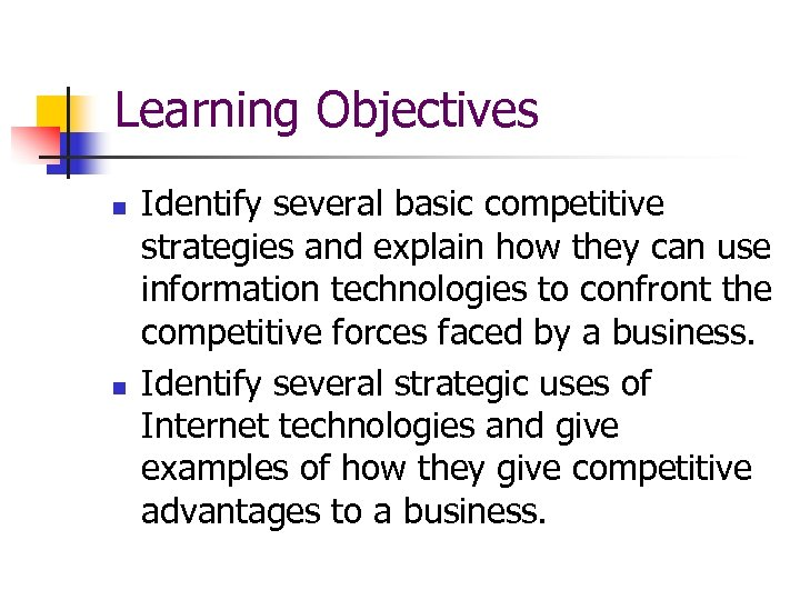 Learning Objectives n n Identify several basic competitive strategies and explain how they can