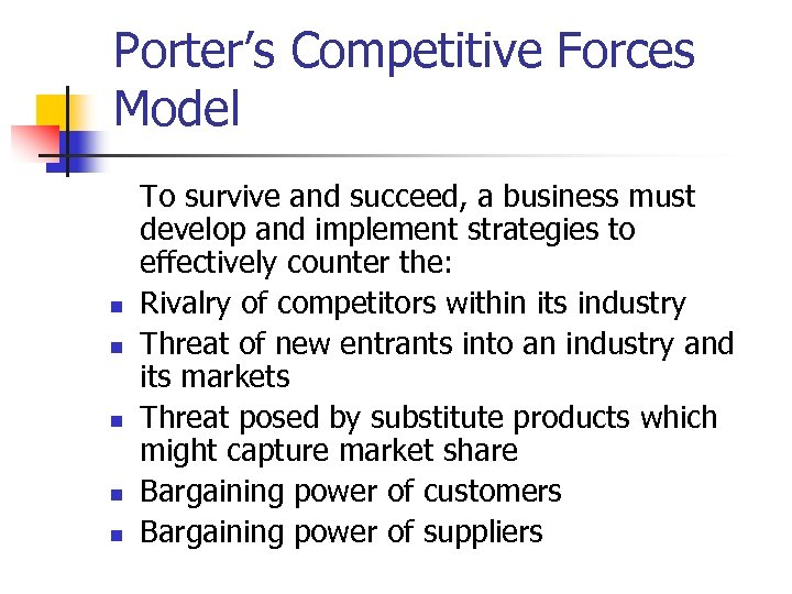 Porter's Competitive Forces Model n n n To survive and succeed, a business must