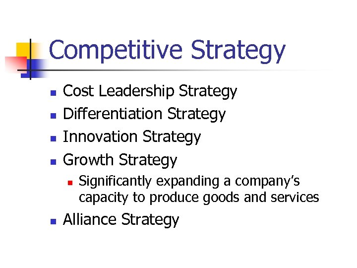 Competitive Strategy n n Cost Leadership Strategy Differentiation Strategy Innovation Strategy Growth Strategy n