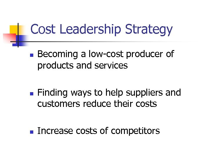 Cost Leadership Strategy n n n Becoming a low-cost producer of products and services
