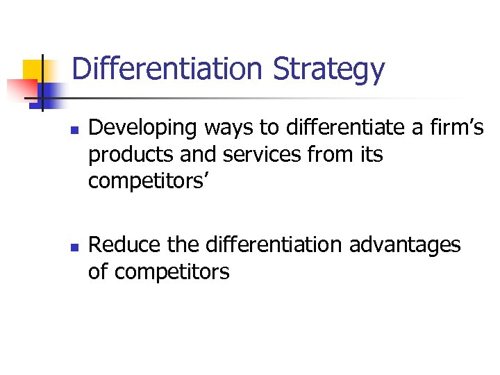 Differentiation Strategy n n Developing ways to differentiate a firm's products and services from
