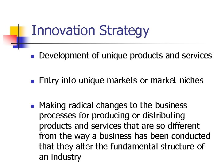 Innovation Strategy n Development of unique products and services n Entry into unique markets