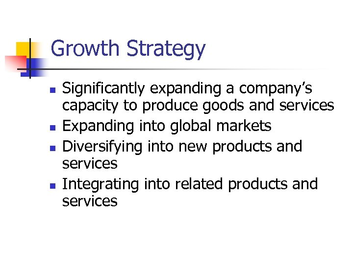 Growth Strategy n n Significantly expanding a company's capacity to produce goods and services