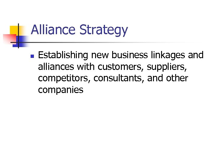 Alliance Strategy n Establishing new business linkages and alliances with customers, suppliers, competitors, consultants,
