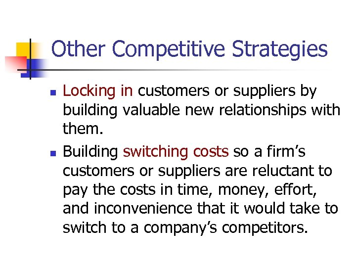 Other Competitive Strategies n n Locking in customers or suppliers by building valuable new