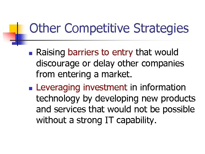 Other Competitive Strategies n n Raising barriers to entry that would discourage or delay