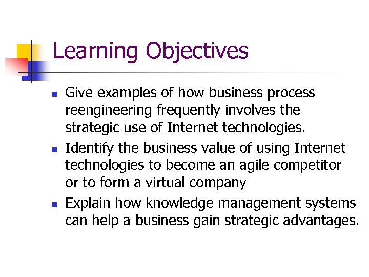 Learning Objectives n n n Give examples of how business process reengineering frequently involves