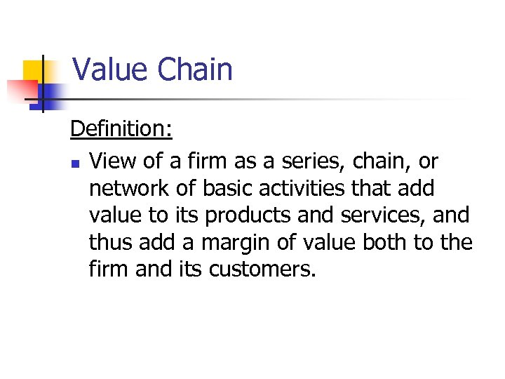 Value Chain Definition: n View of a firm as a series, chain, or network