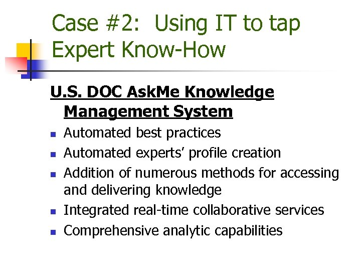 Case #2: Using IT to tap Expert Know-How U. S. DOC Ask. Me Knowledge