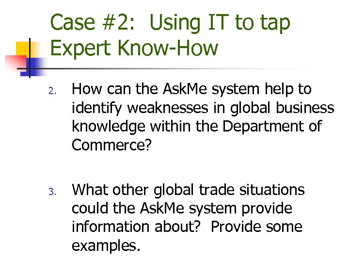 Case #2: Using IT to tap Expert Know-How 2. 3. How can the Ask.