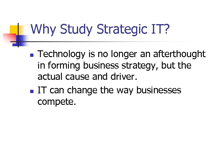 Why Study Strategic IT? n n Technology is no longer an afterthought in forming