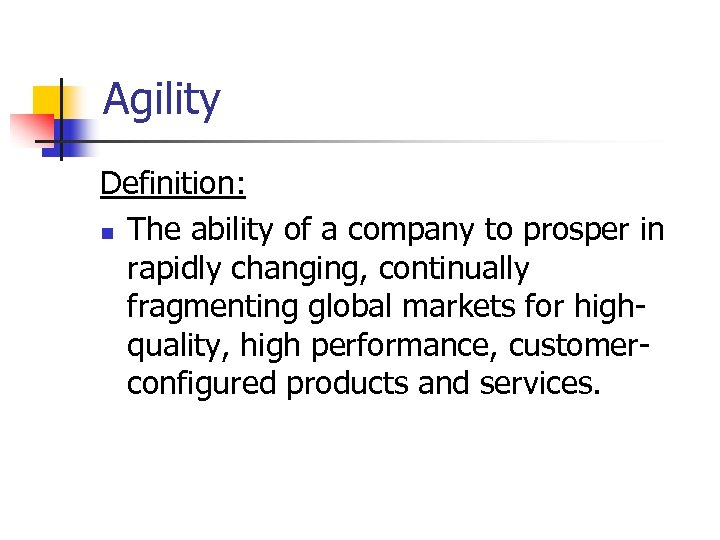 Agility Definition: n The ability of a company to prosper in rapidly changing, continually