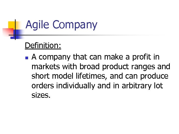 Agile Company Definition: n A company that can make a profit in markets with
