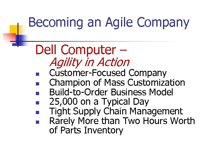 Becoming an Agile Company Dell Computer – Agility in Action n n n Customer-Focused