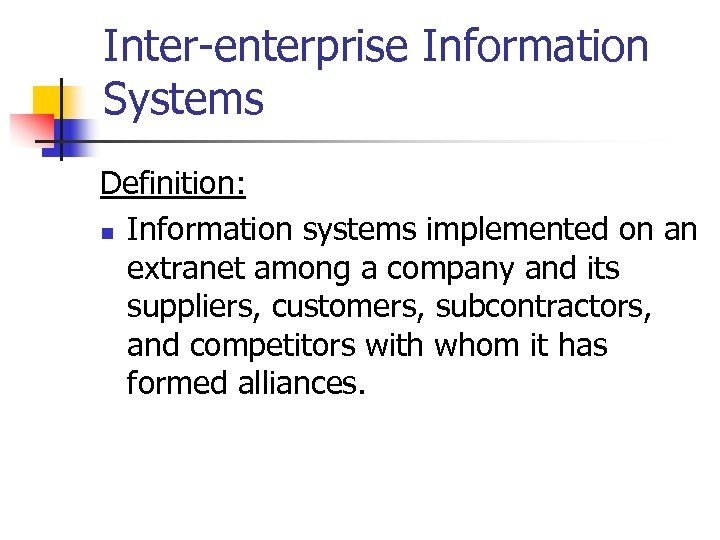 Inter-enterprise Information Systems Definition: n Information systems implemented on an extranet among a company