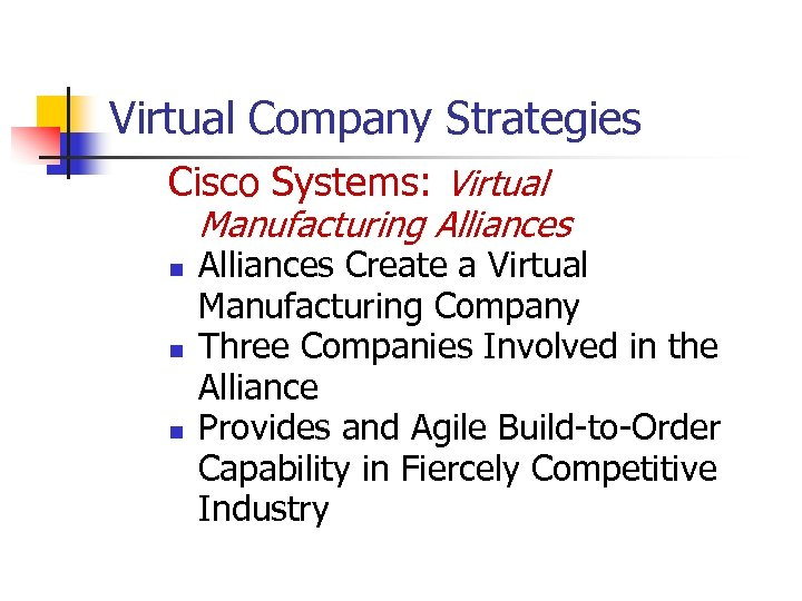 Virtual Company Strategies Cisco Systems: Virtual Manufacturing Alliances n n n Alliances Create a