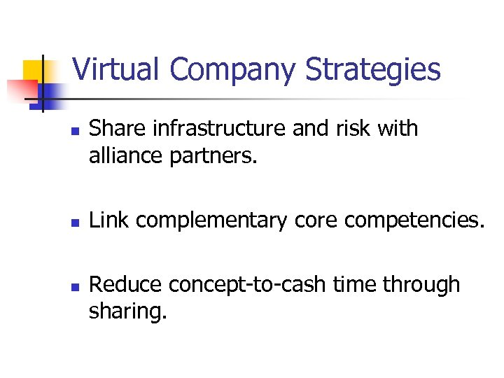 Virtual Company Strategies n n n Share infrastructure and risk with alliance partners. Link