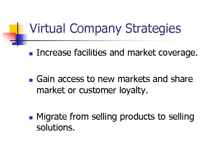 Virtual Company Strategies n n n Increase facilities and market coverage. Gain access to