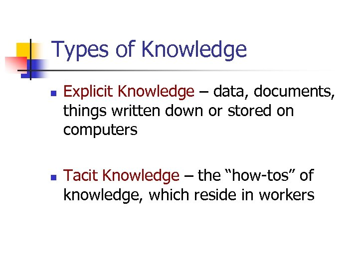 Types of Knowledge n n Explicit Knowledge – data, documents, things written down or
