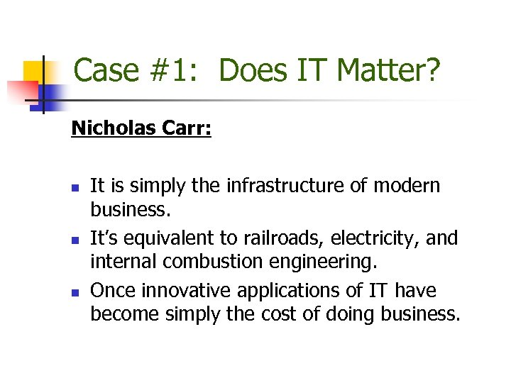 Case #1: Does IT Matter? Nicholas Carr: n n n It is simply the