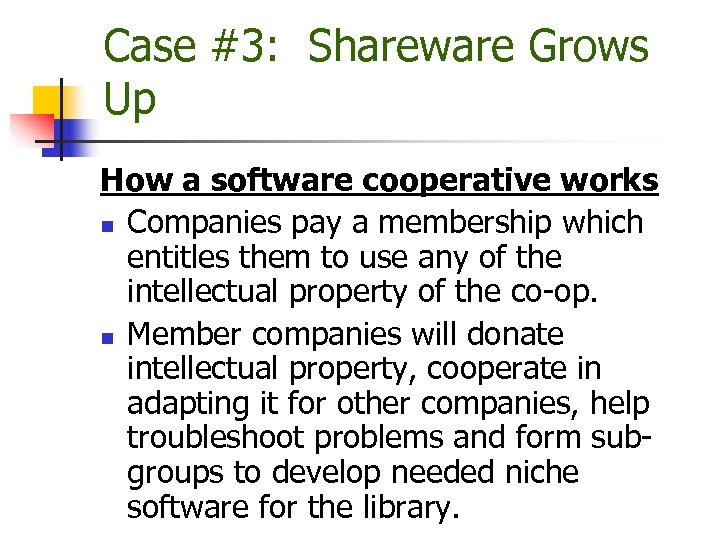 Case #3: Shareware Grows Up How a software cooperative works n Companies pay a