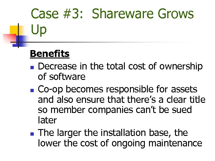 Case #3: Shareware Grows Up Benefits n Decrease in the total cost of ownership
