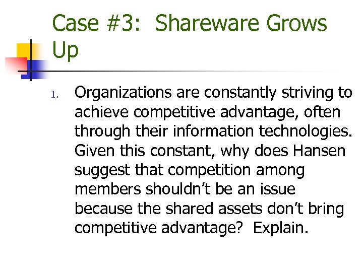 Case #3: Shareware Grows Up 1. Organizations are constantly striving to achieve competitive advantage,