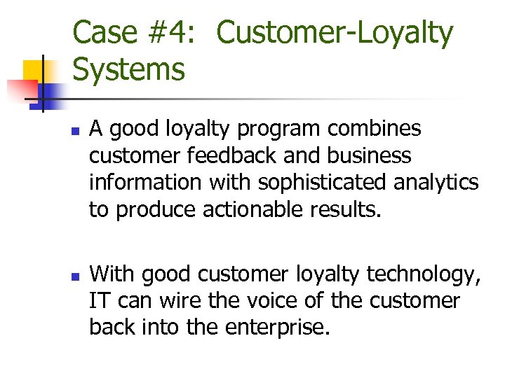 Case #4: Customer-Loyalty Systems n n A good loyalty program combines customer feedback and