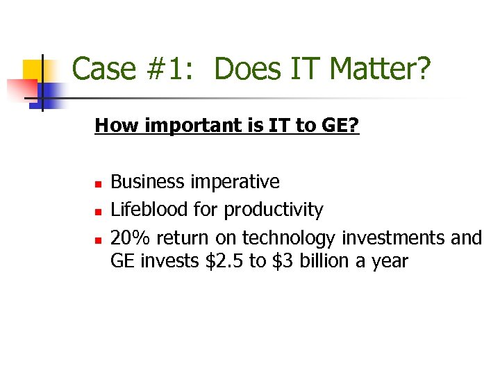 Case #1: Does IT Matter? How important is IT to GE? n n n