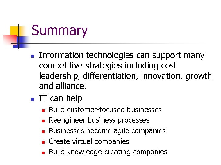 Summary n n Information technologies can support many competitive strategies including cost leadership, differentiation,