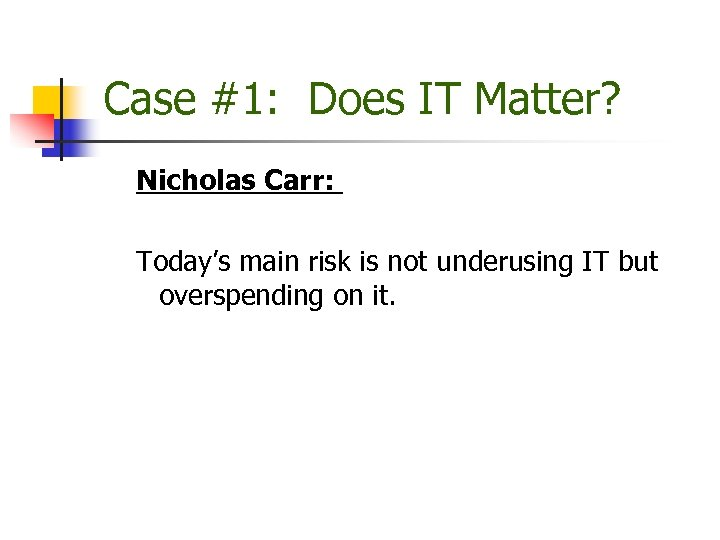 Case #1: Does IT Matter? Nicholas Carr: Today's main risk is not underusing IT