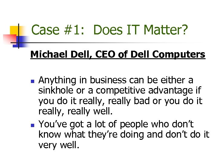 Case #1: Does IT Matter? Michael Dell, CEO of Dell Computers n n Anything