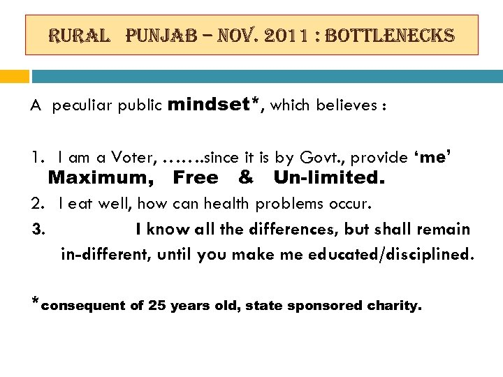rural punjab – nov. 2011 : bottlenecks A peculiar public mindset*, which believes :