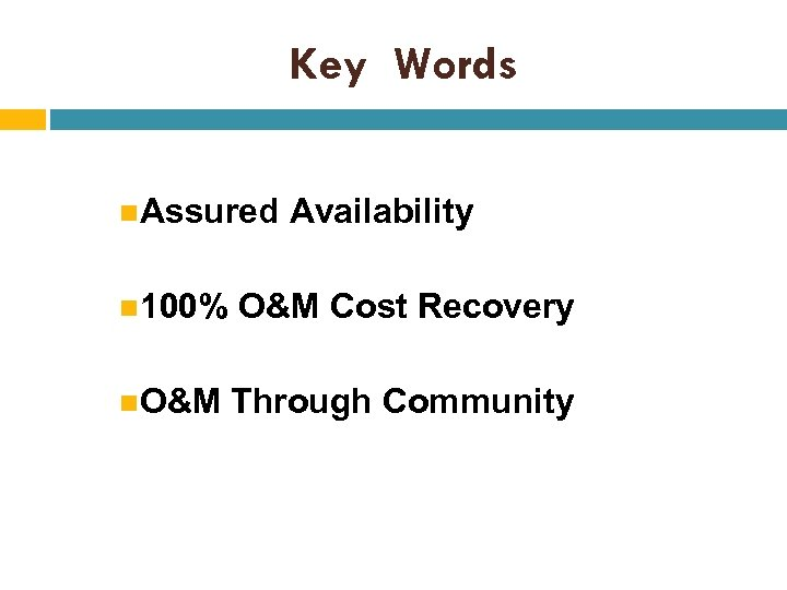 Key Words Assured Availability 100% O&M Cost Recovery O&M Through Community