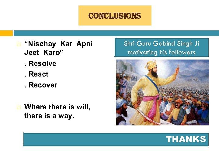 "conclusions ""Nischay Kar Apni Jeet Karo"". Resolve. React. Recover Shri Guru Gobind Singh Ji"
